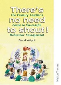 Picture of There's No Need to Shout!: The Primary Teacher's Guide to Successful Behaviour Management