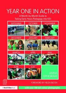 Picture of Year One in Action: A Month-by-Month Guide to Taking Early Years Pedagogy into KS1