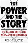 Picture of Power and the Story: The Global Battle for News and Information