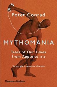 Picture of Mythomania: Tales of Our Times, From Apple to Isis