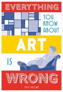 Picture of Everything You Know About Art is Wrong