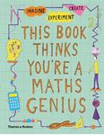 Picture of This Book Thinks You're a Maths Genius: Imagine * Experiment * Create