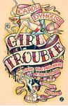 Picture of Girl Trouble: Panic and Progress in the History of Young Women