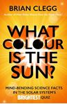 Picture of What Colour is the Sun?: Mind-Bending Science Facts in the Solar System's Brightest Quiz