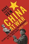 Picture of China at War: Triumph and Tragedy in the Emergence of the New China 1937-1952