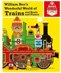 Picture of William Bee's Wonderful World of Trains, Boats and Planes