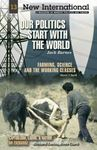 "Picture of Our Politics Start with the World: Also Includes ""Farming, Science, and the Working Classes"""