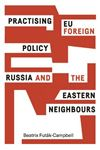 Picture of Practising EU Foreign Policy: Russia and the Eastern Neighbours