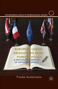 Picture of European Union Delegations in EU Foreign Policy: A Diplomatic Service of Different Speeds