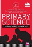 Picture of Primary Science: Teaching Theory and Practice 8ed