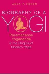 Picture of Biography of a Yogi: Paramahansa Yogananda and the Origins of Modern Yoga
