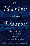 Picture of Martyr and the Traitor: Nathan Hale, Moses Dunbar, and the American Revolution