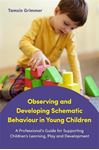 Picture of Observing and Developing Schematic Behaviour in Young Children: A Professional's Guide for Supporting Children's Learning, Play and Development