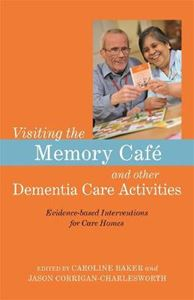 Picture of Visiting the Memory Cafe and other Dementia Care Activities: Evidence-based Interventions for Care Homes
