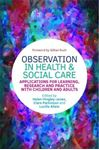 Picture of Observation in Health and Social Care: Applications for Learning, Research and Practice with Children and Adults