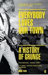 Picture of Everybody Loves Our Town: A History of Grunge