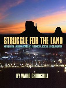 Picture of Struggle for the Land: Native North American Resistance to Genocide, Ecocide and Colonization