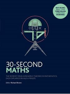 Picture of 30-Second Maths: The 50 Most Mind-Expanding Theories in Mathematics, Each Explained in Half a Minute