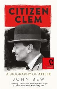 Picture of Citizen Clem: A Biography of Attlee: Winner of the Orwell Prize
