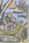 Picture of Love, Madness, Fishing: A Memoir