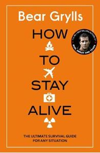 Picture of How to Stay Alive: The Ultimate Survival Guide for Any Situation