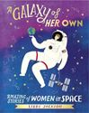 Picture of Galaxy of Her Own: Amazing Stories of Women in Space