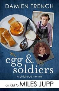 Picture of Egg and Soldiers: A Childhood Memoir (with postcards from the present) by Damien Trench