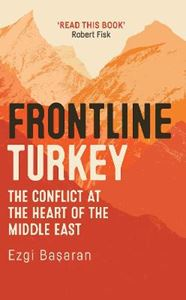 Picture of Frontline Turkey: The Conflict at the Heart of the Middle East