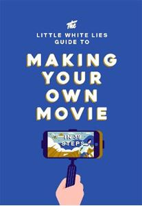 Picture of Little White Lies Guide to Making Your Own Movie: In 39 Steps