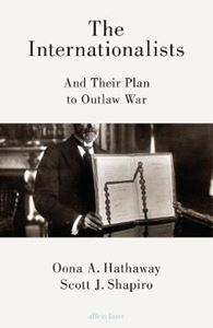 Picture of Internationalists: And Their Plan to Outlaw War
