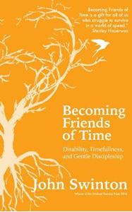 Picture of BECOMING FRIENDS OF TIME: DISABILITY, TIMEFULLNESS, AND GENTLE DISCIPLESHIP