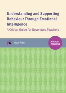 Picture of Understanding and Supporting Behaviour Through Emotional Intelligence: A Critical Guide for Secondary Teachers