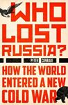 Picture of Who Lost Russia?: How the World Entered a New Cold War