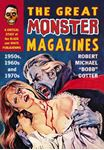Picture of Great Monster Magazines: A Critical Study of the Black and White Publications of the 1950s, 1960s and 1970s