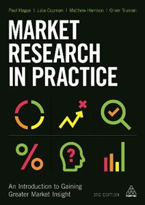 Picture of Market Research in Practice: An Introduction to Gaining Greater Market Insight 3ed