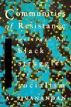 Picture of Communities of Resistance: Writings on Black Struggles for Socialism
