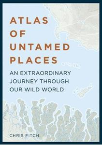 Picture of Atlas of Untamed Places: An extraordinary journey through our wild world
