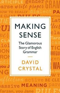 Picture of Making Sense: The Glamorous Story of English Grammar