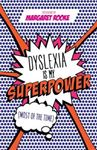 Picture of Dyslexia is My Superpower (Most of the Time)