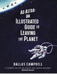 Picture of Ad Astra: An Illustrated Guide to Leaving the Planet