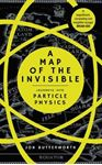 Picture of Map of the Invisible: Journeys into Particle Physics