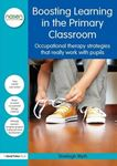 Picture of Boosting Learning in the Primary Classroom: Occupational therapy strategies that really work with pupils