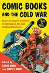 Picture of Comic Books and the Cold War, 1946-1962: Essays on Graphic Treatment of Communism, the Code and Social Concerns