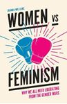 Picture of Women vs Feminism: Why We All Need Liberating from the Gender Wars