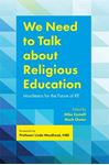 Picture of We Need to Talk about Religious Education: Manifestos for the Future of RE