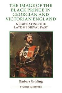 Picture of Image of Edward the Black Prince in Georgian and Victorian England: Negotiating the Late Medieval Past