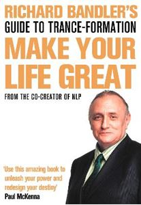 Picture of Richard Bandler's Guide to Trance-formation: Make Your Life Great