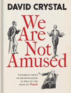 Picture of We Are Not Amused: Victorian Views on Pronunciation as Told in the Pages of Punch