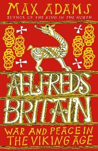 Picture of Aelfred's Britain: War and Peace in the Viking Age