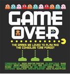 Picture of Game Over: The games we loved to play and the consoles time forgot.